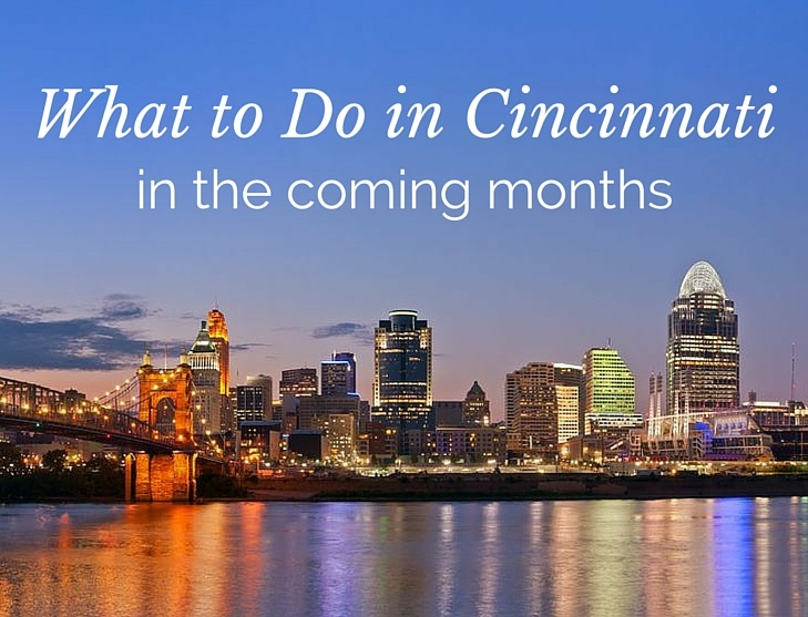 What to Do in Cincinnati in the Coming Months
