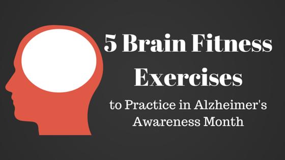 5 Brain Fitness Exercises to Practice in Alzheimer's