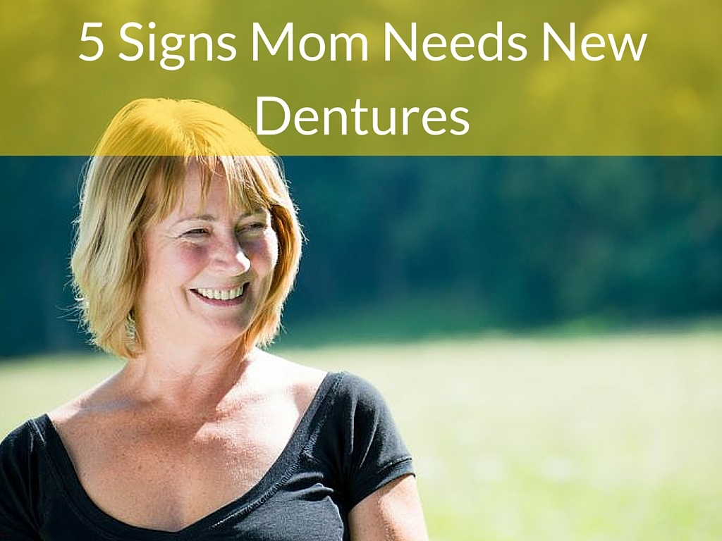 5 Signs Mom Needs New Dentures
