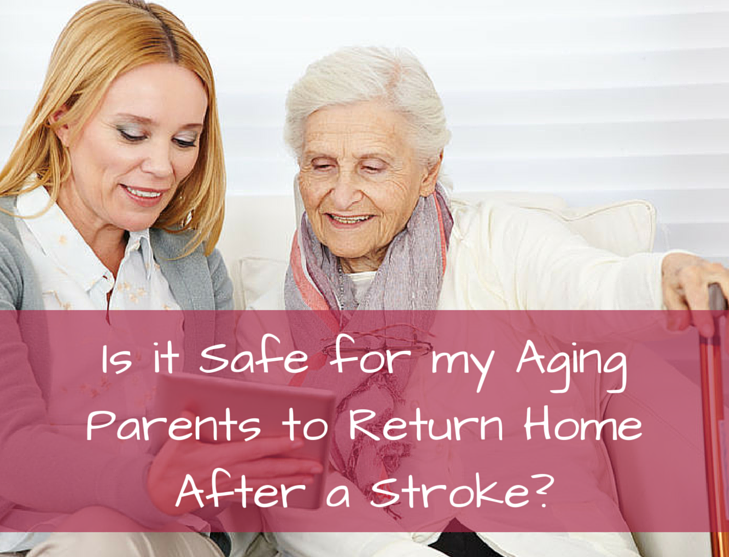 Is It Safe for My Aging Parents to Return Home After a Stroke?