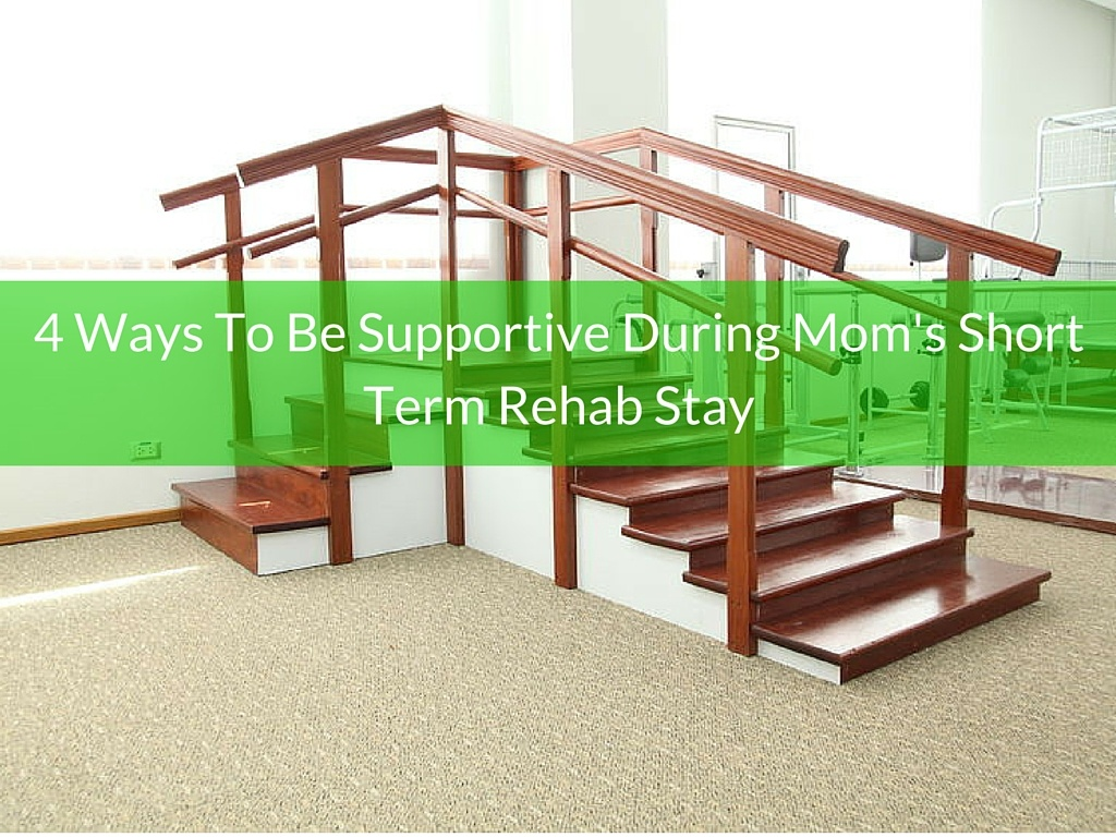 Be Supportive During Moms Short Term Rehab