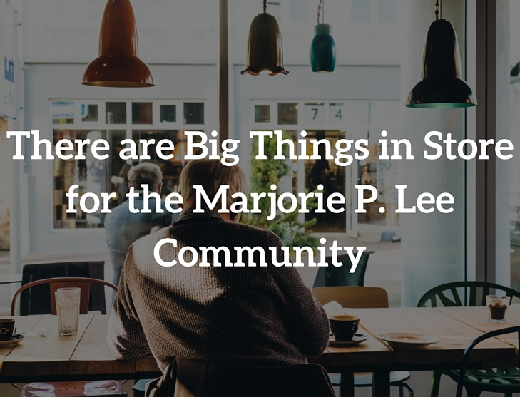 There Are Big Things in Store for the Marjorie P. Lee Community