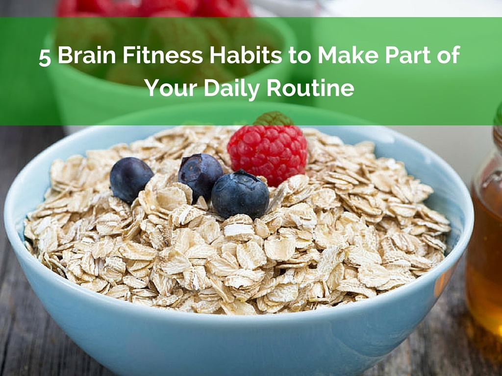 5 Brain Fitness Habits to Make Part of Your Daily Routine