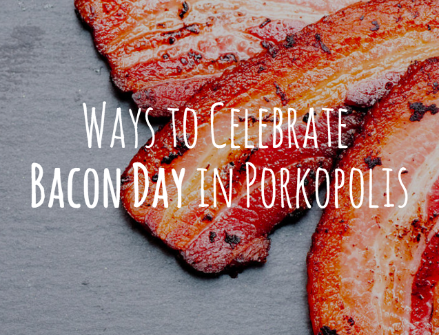 Where to Celebrate Bacon Day in Porkopolis