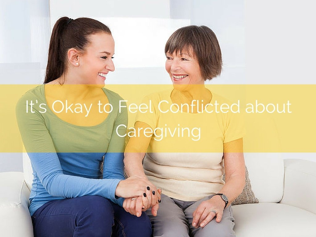 It's Okay to Feel Conflicted about Caregiving