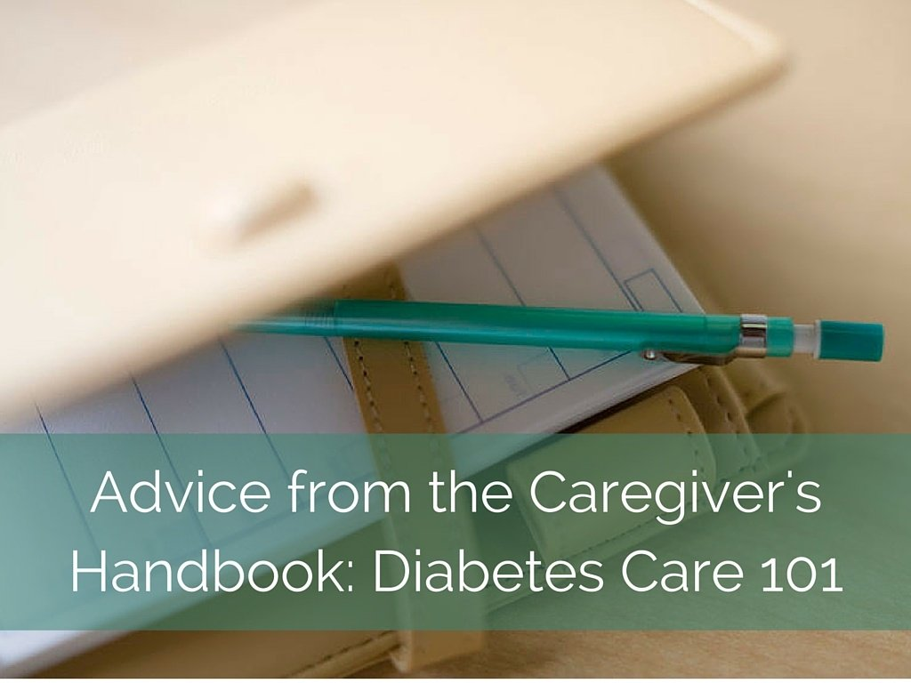 Advice from the Caregiver's Handbook: Diabetes Care 101