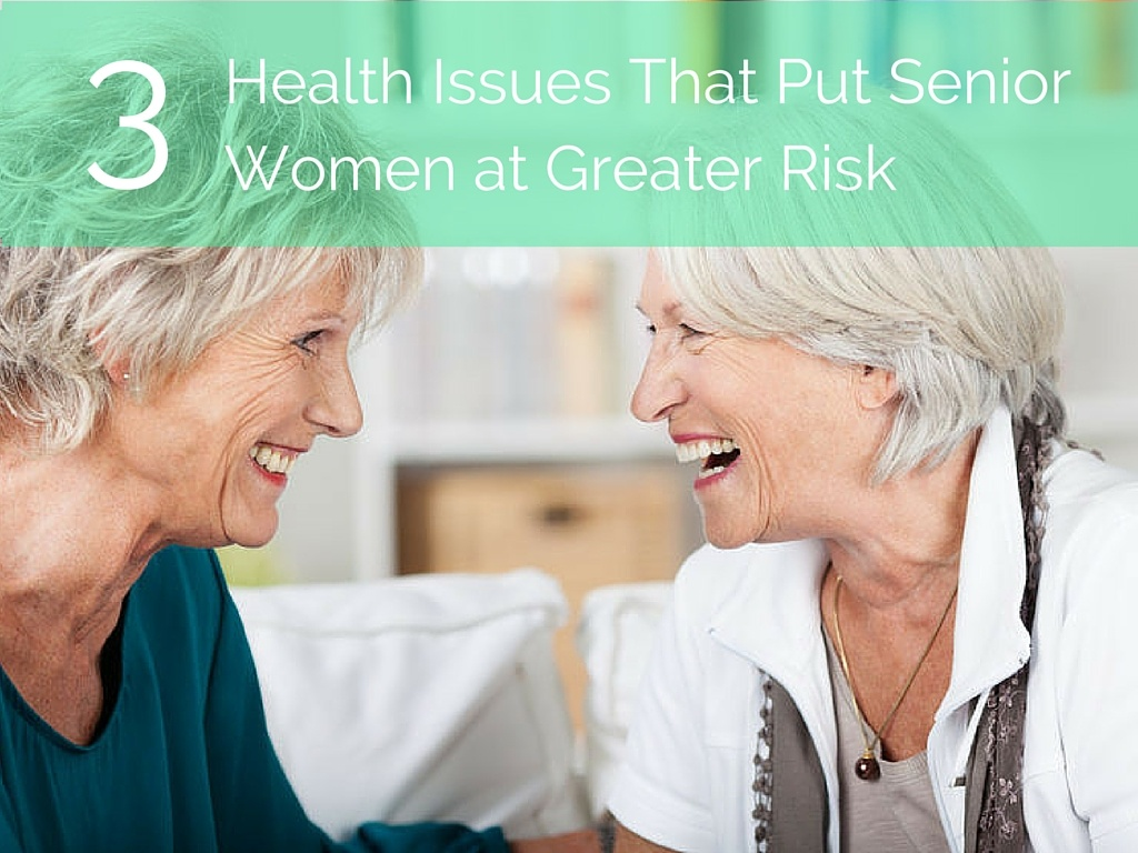 3 Health Issues That Put Senior Women at Greater Risk