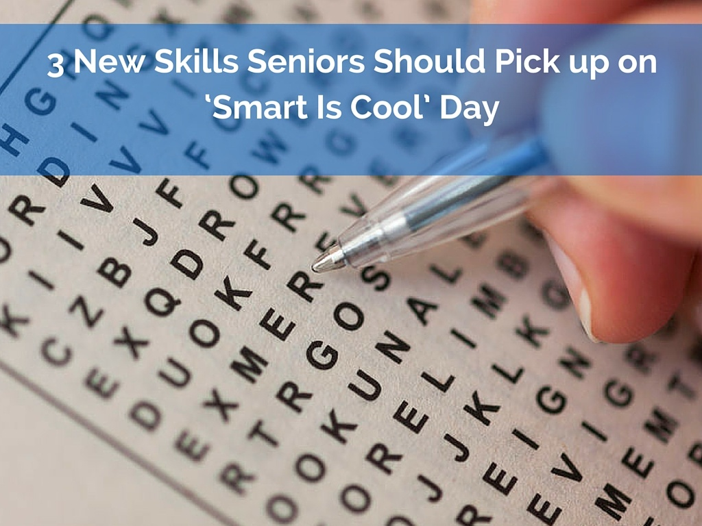 3 New Skills Seniors Should Pick up on 'Smart Is Cool' Day