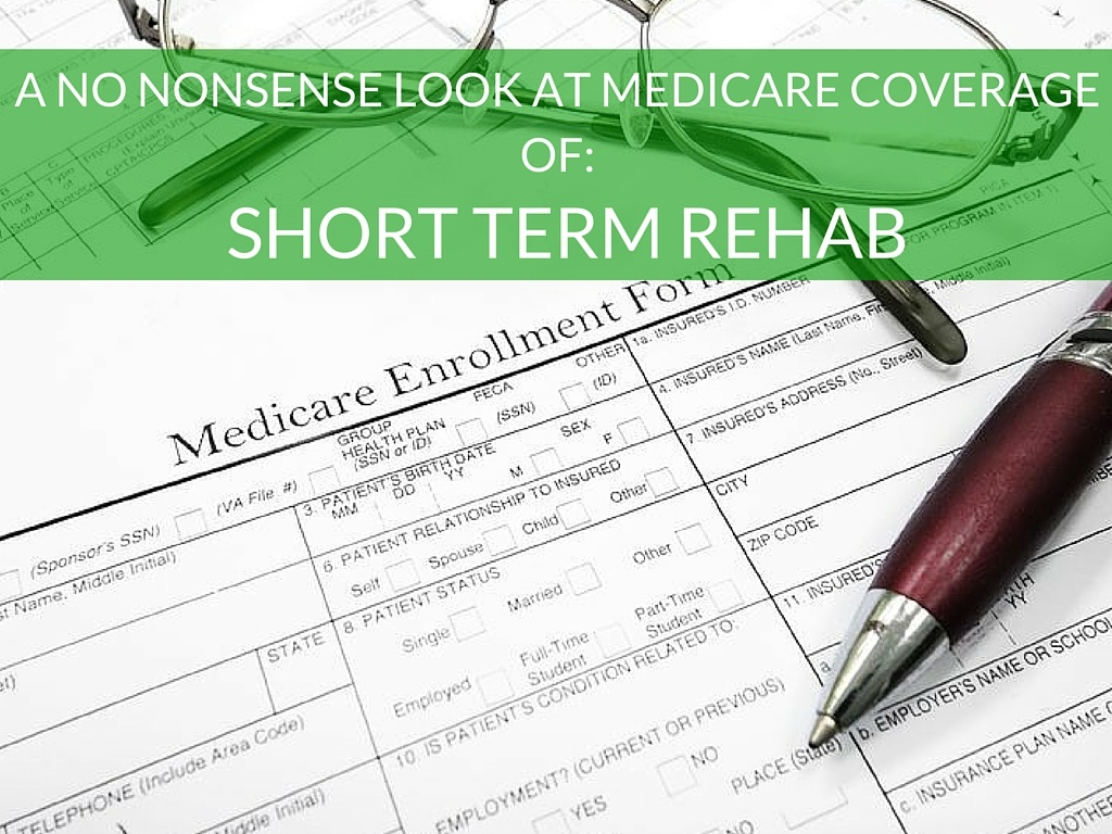 A No Nonsense Look at Medicare Coverage of Short Term Rehab