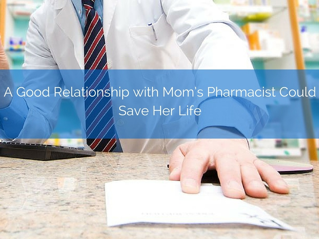 A Good Relationship with Mom's Pharmacist Could Save Her Life