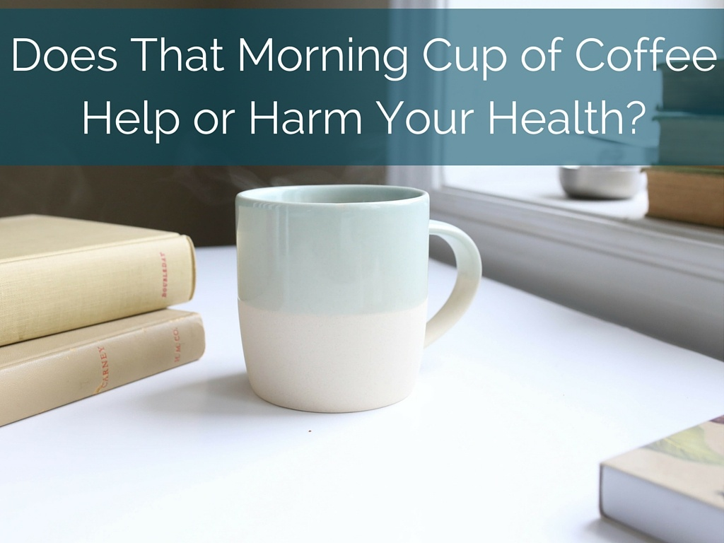 Does That Morning Cup of Coffee Help or Harm Your Health?
