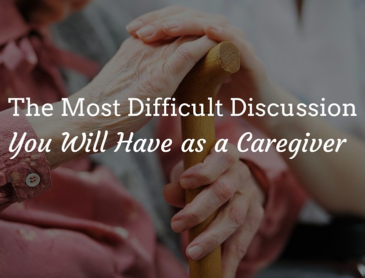 This Is the Most Difficult Discussion You Will Have as a Caregiver
