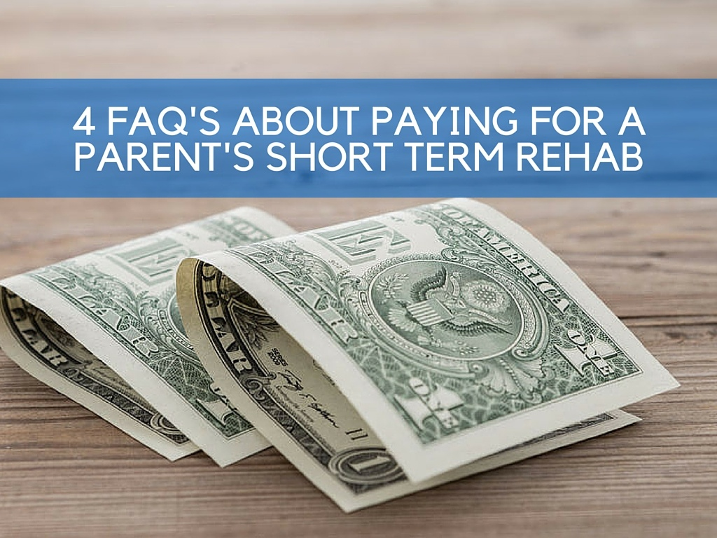 4 FAQs about Paying for a Parent's Short-Term Rehab