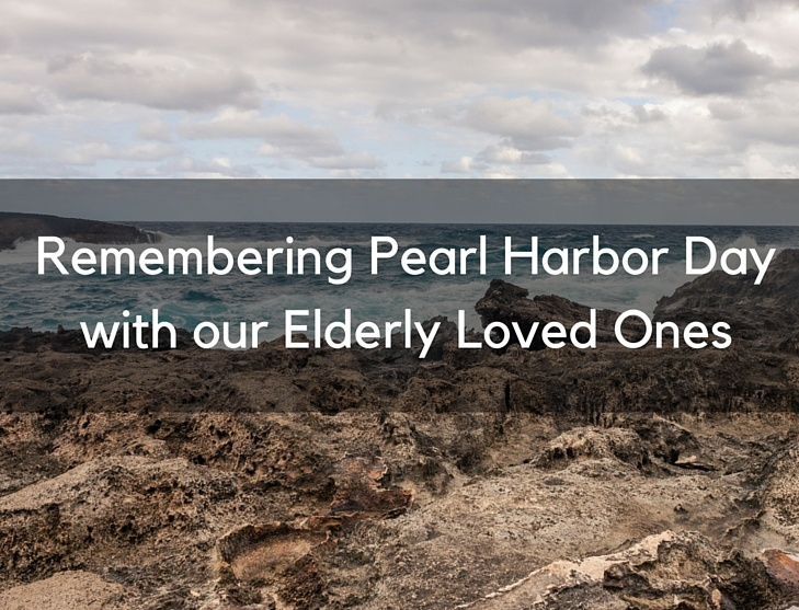 Remembering Pearl Harbor Day with Our Elderly Loved Ones