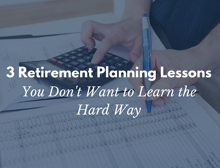 3 Retirement Planning Lessons You Don't Want To Learn The Hard Way
