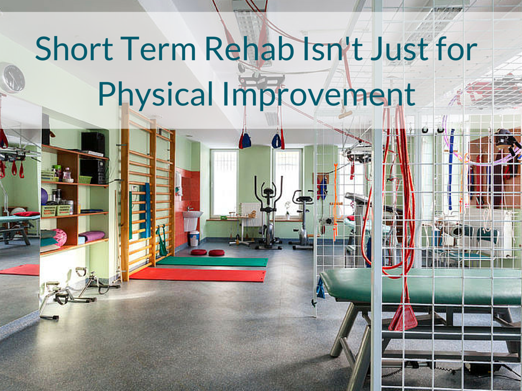 Short-Term Rehab Isn't Just for Physical Improvement