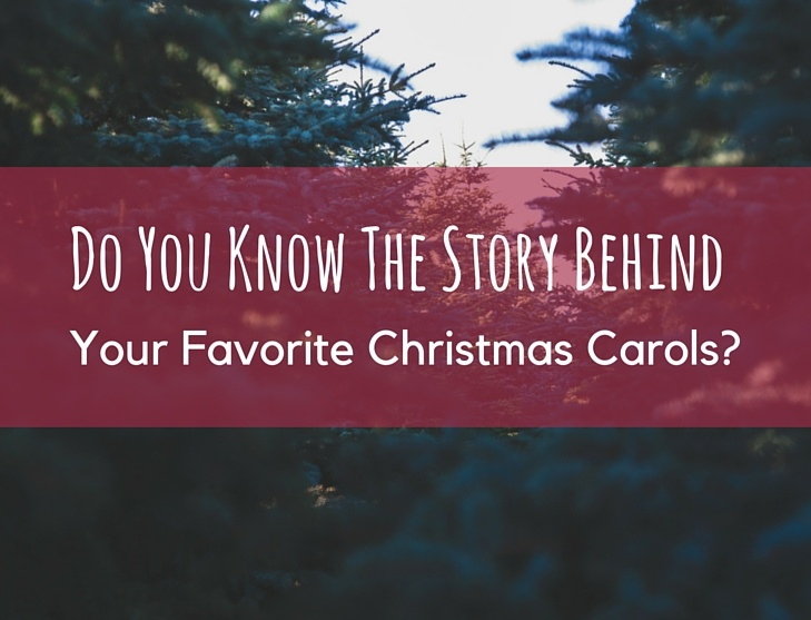 Do You Know the Story Behind Your Favorite Carols?