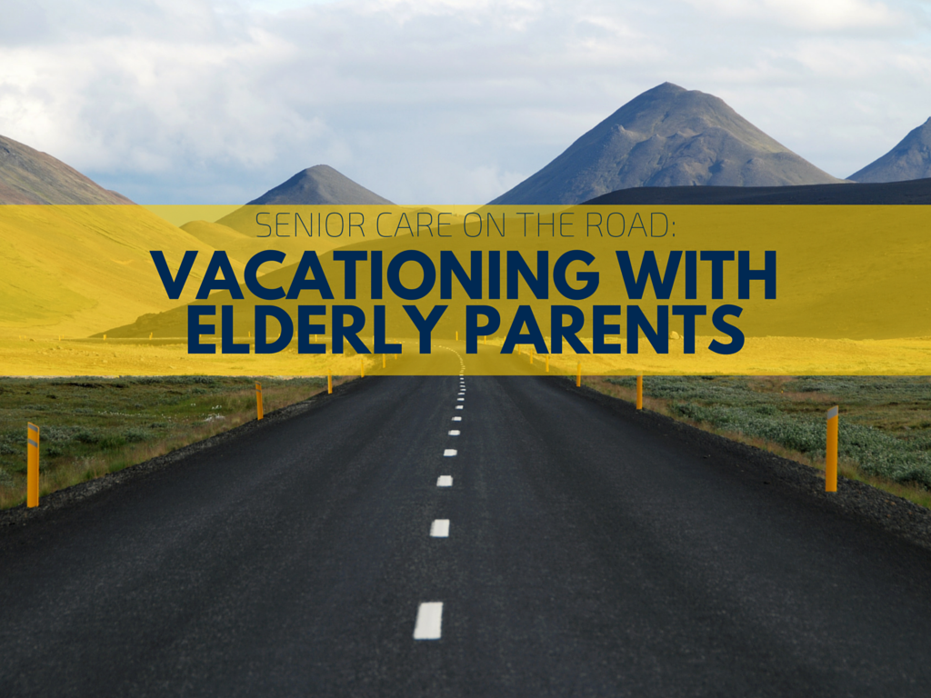 Senior Care on the Road: Vacationing with Elderly Parents