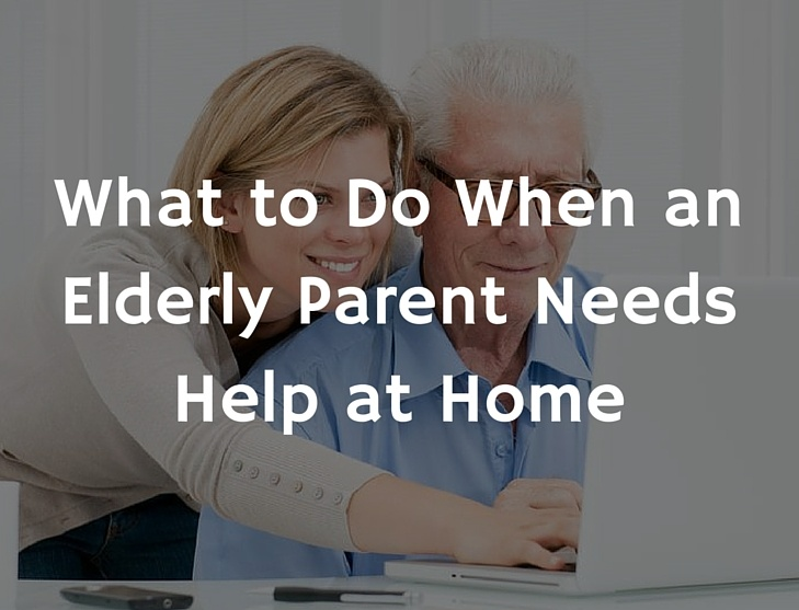 What to Do When an Elderly Parent Needs Help at Home