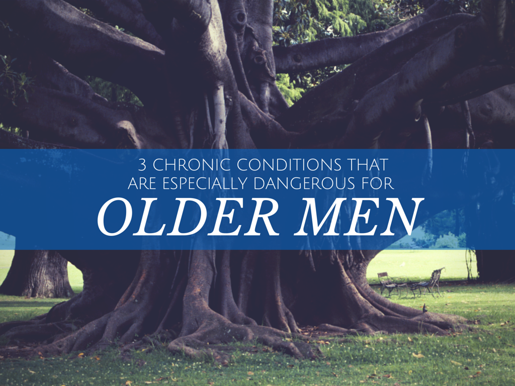 3 Chronic Conditions That Are Especially Dangerous for Older Men