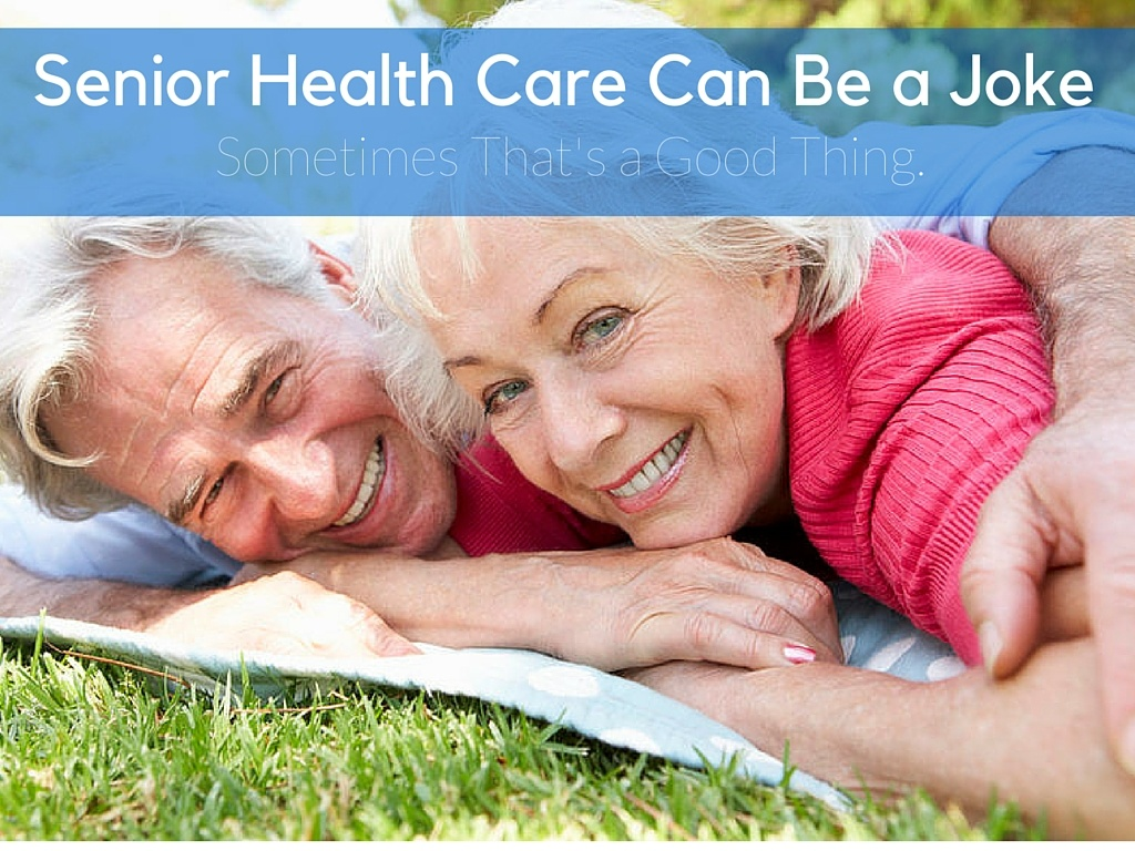 Senior Health Care Can Be a Joke. Sometimes That's a Good Thing.